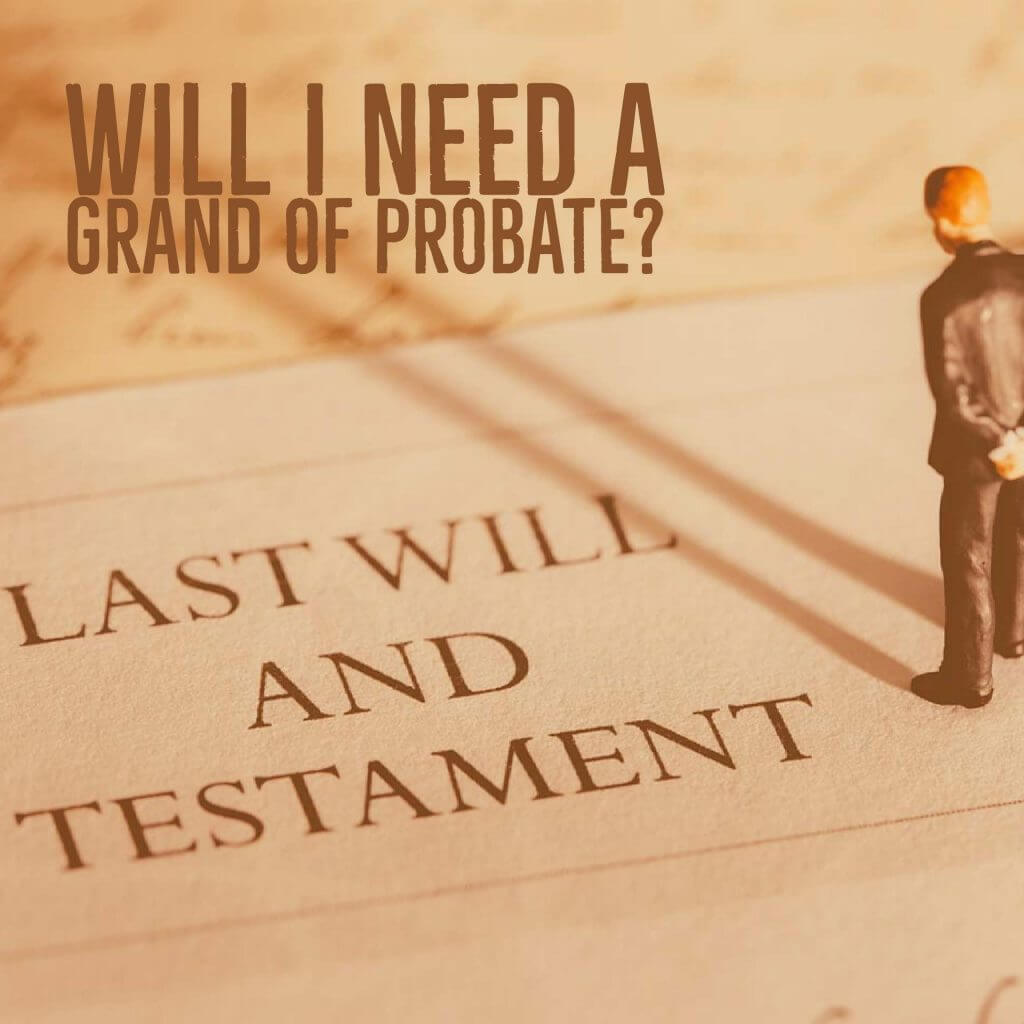 Will i need a grant of probate 1024x1024 - Will I need a Grant of Probate?