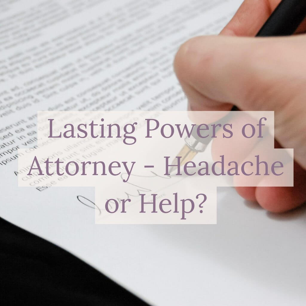 lasting powers of attorney - headache or help