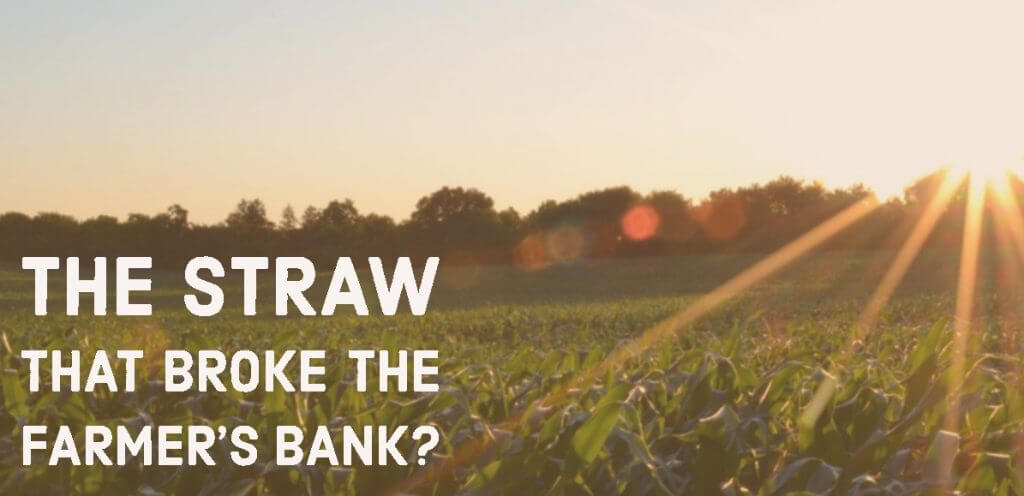 Farmers straw 1024x496 - The Straw That Broke The Farmer's Bank?
