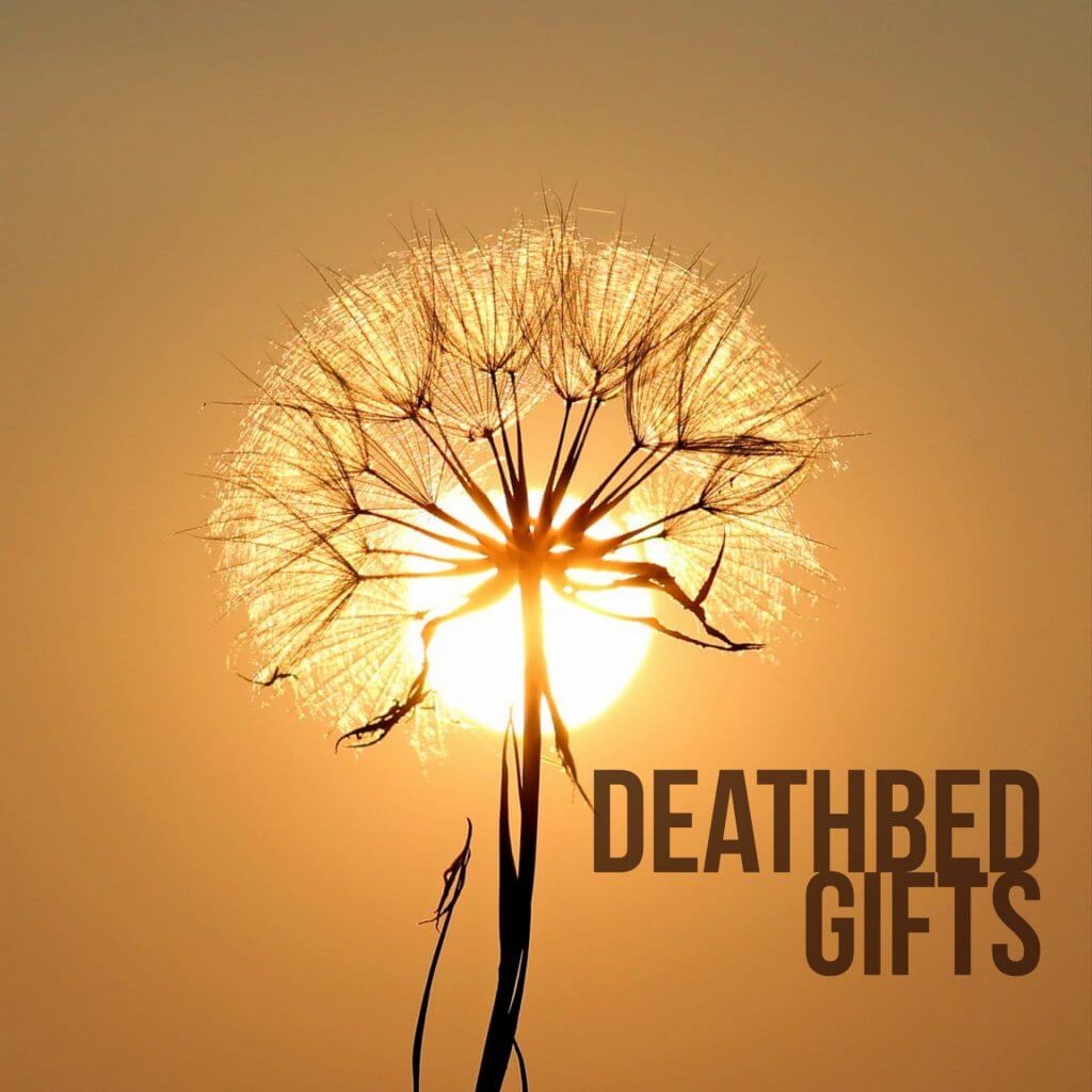 deathbed gifts 1024x1024 - Deathbed Gifts