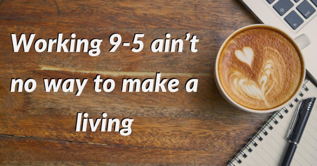My Post 7 1024x537 - Working 9-5 ain't no way to make a living