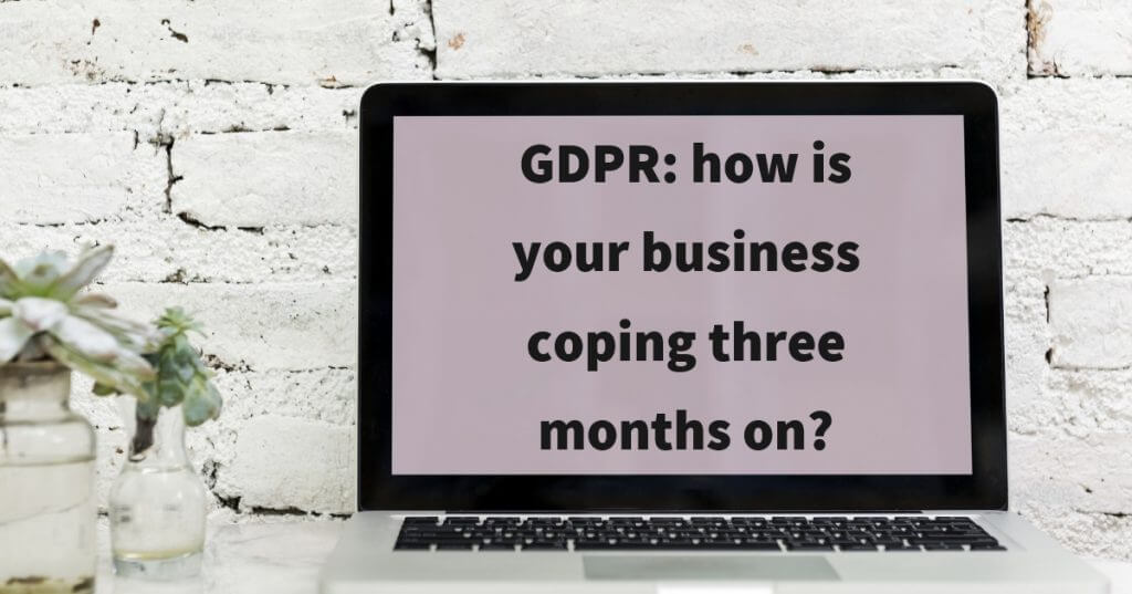 My Post 9 1024x537 - GDPR: how is your business coping three months on?