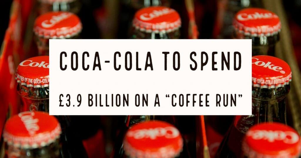 "My Post 10 1024x537 - Coca-Cola to spend £3.9 billion on a ""coffee run"""