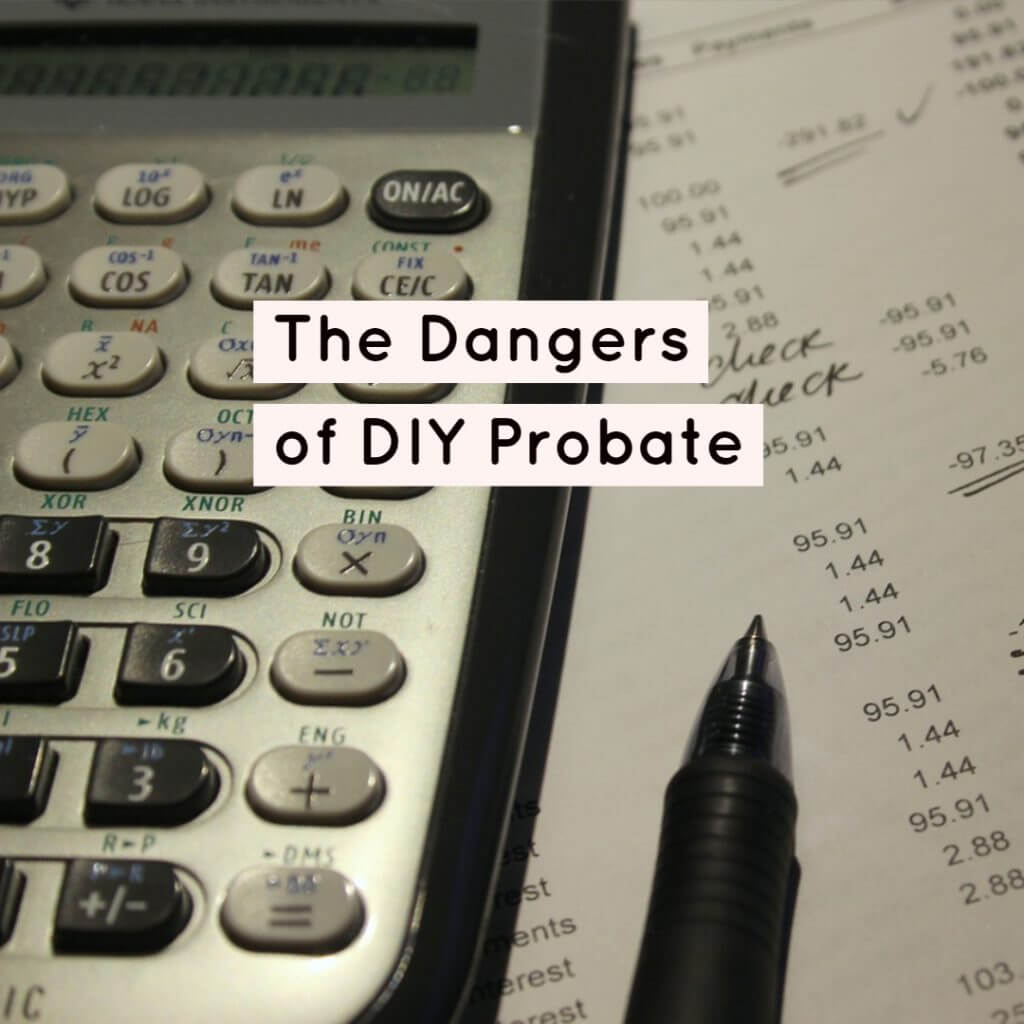 probate danger 1024x1024 - The Dangers of DIY Probate