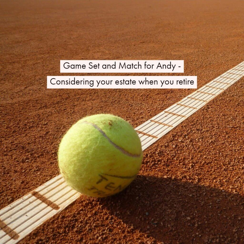 Andy Murray Retire 1024x1024 - Game Set and Match for Andy - Considering your estate when you retire