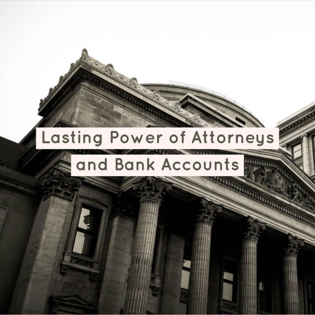 LPAs and Bank Accounts 1024x1024 - LPAs and Bank Accounts