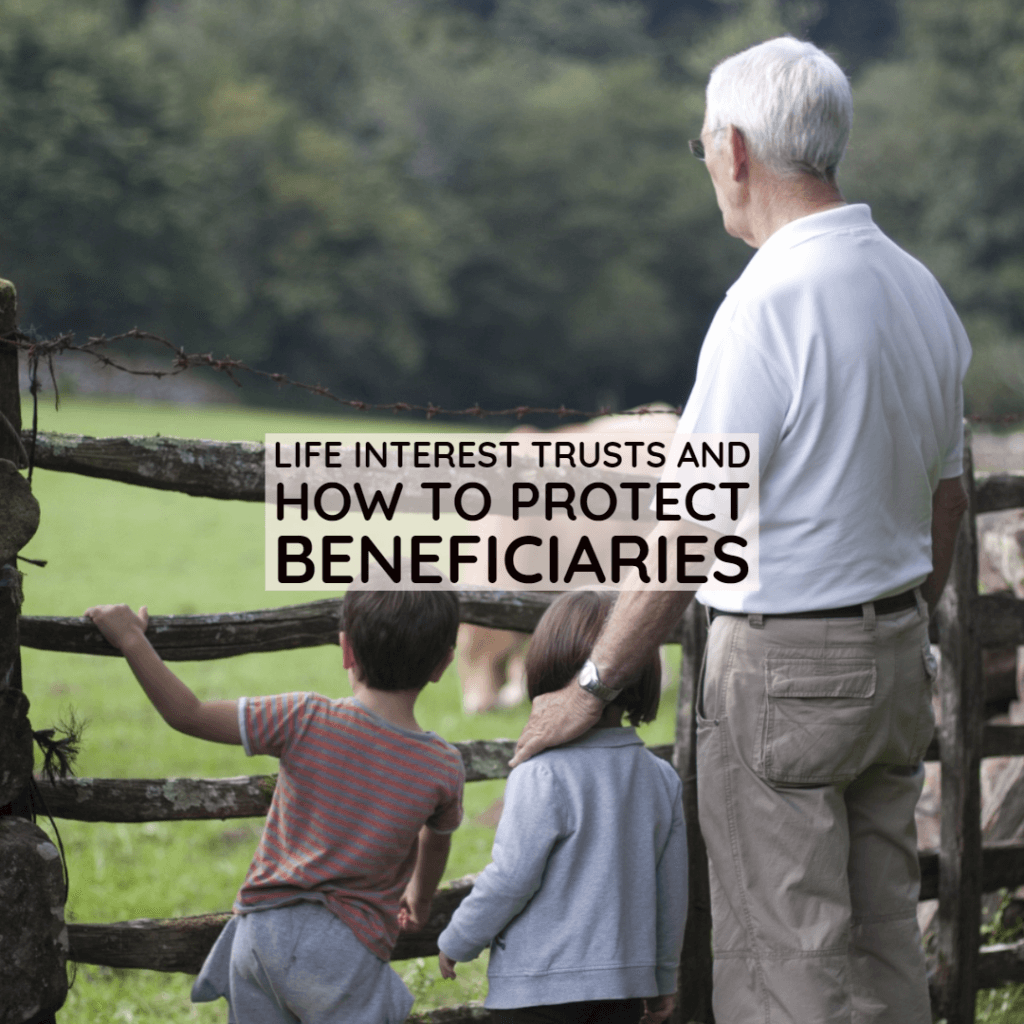 Life Interest Trusts 1024x1024 - A Life Interest Trust and How To Protect Beneficiaries